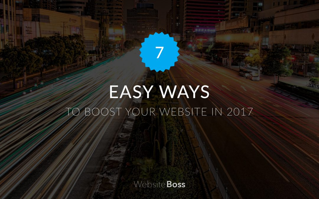 7 Easy ways to boost your website in 2017